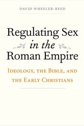 Regulating Sex in the Roman EmpireIdeology, the Bible, and the Early Christians