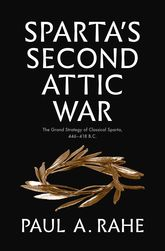 Sparta's Second Attic WarThe Grand Strategy of Classical Sparta, 446-418 B.C.$