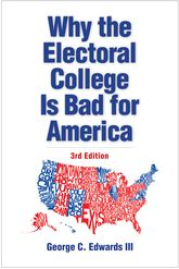 Why the Electoral College Is Bad for AmericaThird Edition$