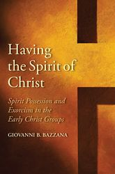 Having the Spirit of ChristSpirit Possession and Exorcism in the Early Christ Groups